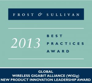 FROST & SULLIVAN 2013 BEST PRACTICES AWARD, GLOBAL WIRELESS GIGABIT ALLIANCE (WiGig) NEW PRODUCT INNOVATION LEADERSHIP AWARD